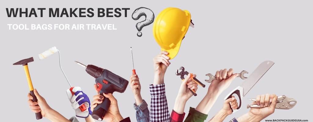 Things to Consider for Best Tool Bags for Air Travel
