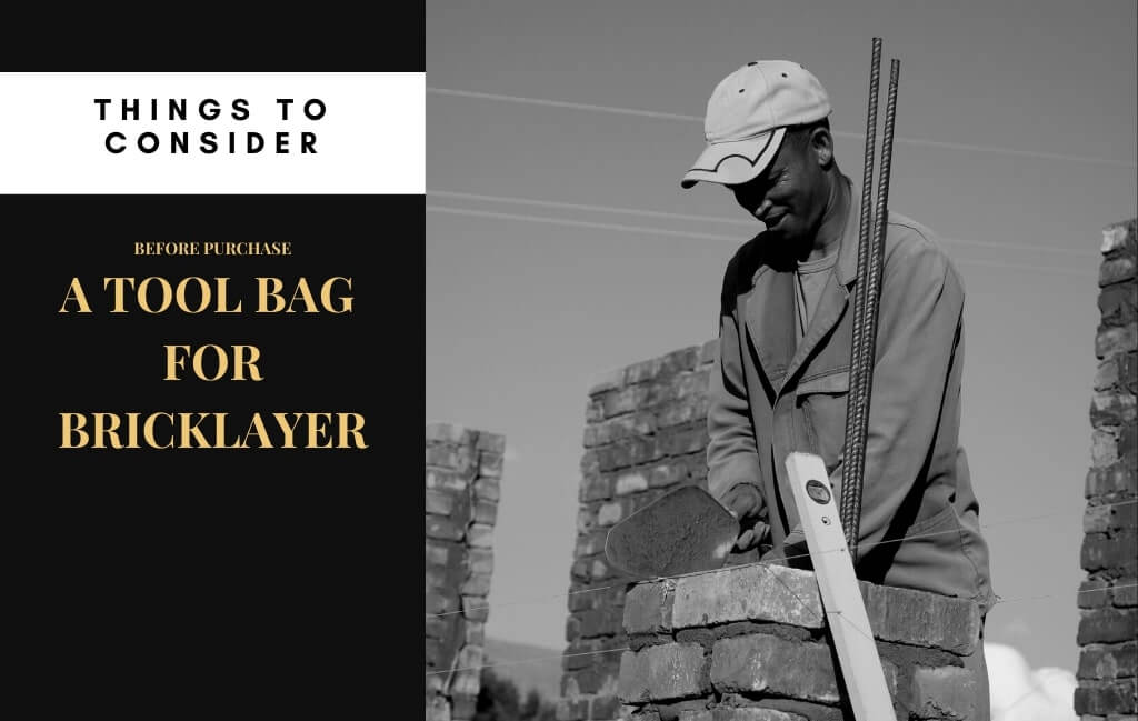 Bricklayer's Tool Bag - What to Look For in a High Quality Tool Bag?