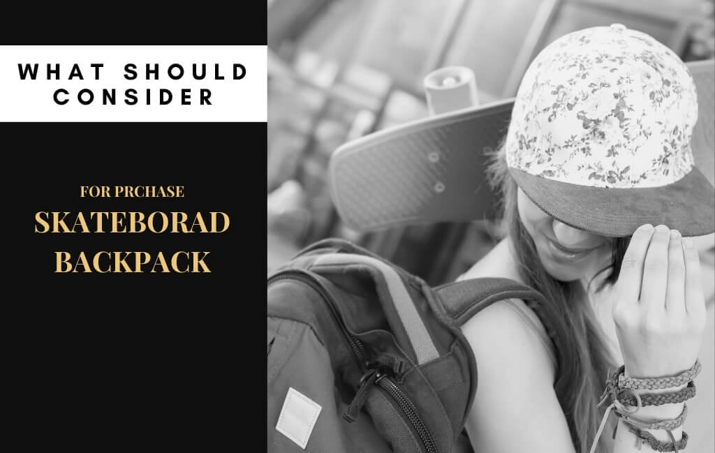 Thing to Consider Before Buying the Best Skateboard Backpack
