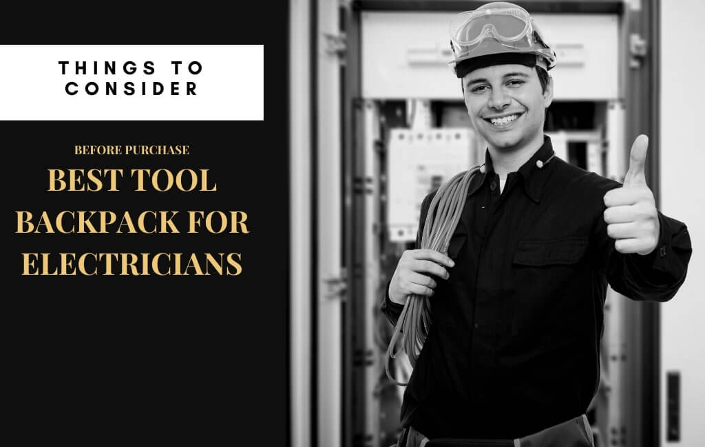 Things to Consider Before Purchase The Best Tool Backpack for Electricians