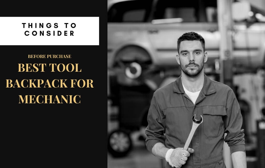 Things to consider before purchase a best tool backpack for mechanic