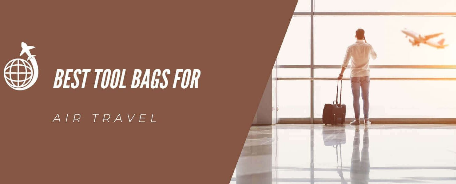 Best Tool Bags for Air Travel