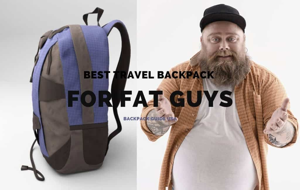 Best Travel Backpack for Fat Guys