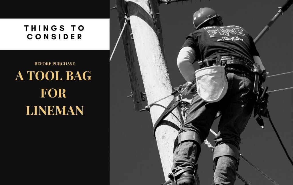 Things to Consider Before Buying the Best Tool Bag for Lineman