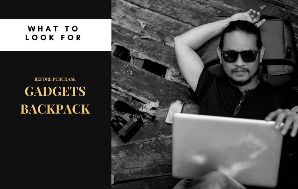 What to look for while purchase a best backpack for gadgets?